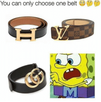 https://pics.me.me/thumb_you-can-only-choose-one-belt-i-posted-a-meme-7259414.png