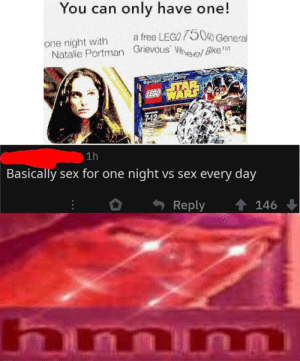 Lego, Sex, and Army: You can only have one!  a free LEGO 75040 General  one night with  Natalie Portman Grievous' Whe/ Bke  @gungan grand army  712  1h  Basically sex for one night vs sex every day  Reply  146 Hmmmmmm