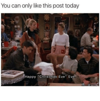 "You're only allowed to like this post today: You can only like this post today  Happy ""Christmas Eve Eve. You're only allowed to like this post today"