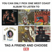 Memes, West Coast, and Wshh: YOU CAN ONLY PICK ONE WEST COAST  ALBUM TO LISTEN TO  PAC  all eyez cn me  CUBE  CHRON  TAG A FRIEND AND CHOOSE  XXL Which album?! 👀🤔👇 @xxl WSHH