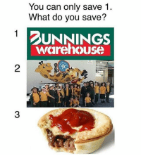 Gotta go with the meat pie!!: You can only save 1.  What do you save?  DUNNINGS  warehouse  2  3 Gotta go with the meat pie!!