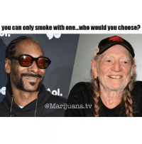 Memes, Snoop, and Marijuana: you can only smoke with one...who would you choose?  ol.  @Marijuana.tv Snoop or Willie 🤔