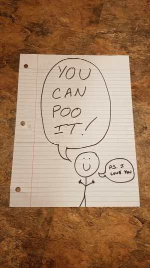 Love, Wife, and Been: YOU  CAN  POO  PS.  LovE You My wife has been constipated for days. It's finally happening. Slid this under the door for her.