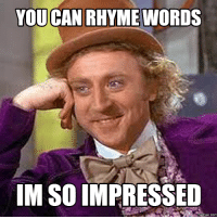 impressive: YOU CAN RHYME WORDS  IM SO IMPRESSED  memes. COM