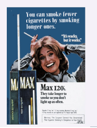 """Smoking: You can smoke fewer  cigarettes by smoking  longer ones.  """"It's wacky,  but it works  M MAX  MP Max120:  They take longer to  smoke so you don't  light up as often.  Warning The Surgeon General Has Determined  That Cigarete Smoking ls Oangerous to Your Heaith"""
