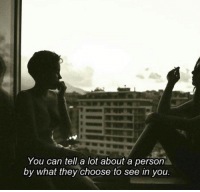 Can, They, and You: You can tell a lot about a person  by what they choose to see in you.