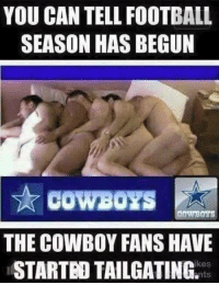 HAPPY FOOTBALL SEASON: YOU CAN TELL FOOTBALL  SEASON HAS BEGUN  COWBOYS A  THE COWBOY FANS HAVE  ikes  nts HAPPY FOOTBALL SEASON