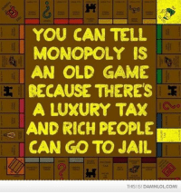 Memes, 🤖, and Html: YOU CAN TELL  MONOPOLY IS  AN OLD GAME  BECAUSE THERES  A LUXURY TAX  AND RICH PEOPLE  CAN GO TO JAIL  THIS ISI DAMNLOLCOM! You Can Tell Monopoly Is An Old Game... http://www.damnlol.com/you-can-tell-monopoly-is-an-old-game-23557.html?ref=fbp
