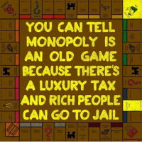 Jail, Memes, and Monopoly: YOU CAN TELL  MONOPOLY IS  AN OLD GAME  PECAUSE THERES E  A LUXURY TAX  a AND RICH PEOPLE  CAN GO TO JAIL  G  INCOME