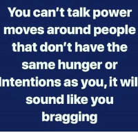 Facts, Memes, and Wshh: You can ttalk power  moves around people  that don't have the  same hunger or  Intentions as you, it wil  sound like you  bragging Facts though! 🤦♂️💯 WSHH