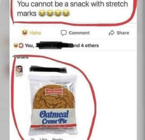 oatmeal: You cannot be a snack with stretch  marks aaa  Haha  Share  Comment  You, Jazette Jo  In and 4 others  Tsnare  Lillle Debbie  Oatmeal  Creme Pie  Like  Deply  1h