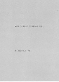 You, Destroy, and Cannot: YOU CANNOT DESTROY ME.  I DESTROY ME
