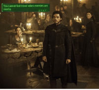 Game of Thrones, Travel, and Enemies: You cannot fast travel when enemies are  near  STAT