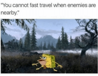 "Enemies? What enemies?: ""You cannot fast travel when enemies are  nearby Enemies? What enemies?"