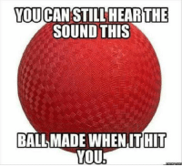 YOU CANSTILL HEAR  THE  SOUND THIS  BALLMADE WHENTtHiT  YOU Dodgeball. Sports. Old school.