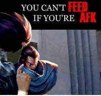 Memes, 🤖, and Afi: YOU CAN'T  AFI  IF YOU'RE how to stop yasuo players from feeding  DAS IT GURL 44LP => www.twitch.tv/wingolos