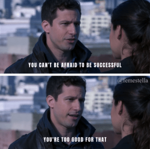 11 Times 'Brooklyn 99' Got Real About America: YOU CAN'T BE AFRAID TO BE SUCCESSFUL  @femestella  YOU'RE TOO GOOD FOR THAT 11 Times 'Brooklyn 99' Got Real About America