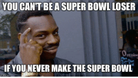 The philosophy of the Browns, Lions, Jags, and Texans Credit: Jack Watson: YOU CAN'T BE ASUPER Bowl LOSER  Openimu  SIF YOU NEVER MAKE THE SUPER BowL  img flip-com The philosophy of the Browns, Lions, Jags, and Texans Credit: Jack Watson