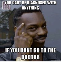 "Advice, Doctor, and Tumblr: YOU CANT BE DIAGNOSED WITH  ANYTHING  IF YOU DONT GO TO THE  DOCTOR  memegenerator.net <p><a href=""http://advice-animal.tumblr.com/post/174867695088/i-havent-been-sick-in-2-decades"" class=""tumblr_blog"">advice-animal</a>:</p>  <blockquote><p>I haven't been sick in 2 decades</p></blockquote>"