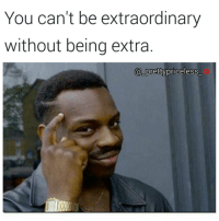 John Legend, Memes, and 🤖: You can't be extraordinary  without being extra  a pretty priceless Don't fight me on this one issa fact 😂😂😂 yourejustordinarypeople 🎵🎶- John Legend