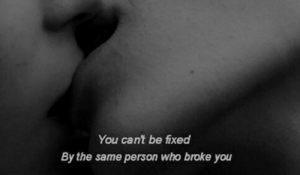 Be Fixed: You cant be fixed  By the same person who broke you