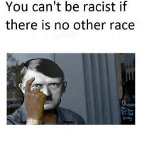 Memes, 🤖, and Guess Ill Die: You can't be racist if  there is no other race  Penin 🤷🏻♂️I guess I'll die