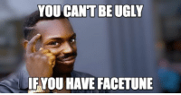Roll safe on Tinder: YOU CANT BE UGLY  IF YOU HAVE FACETUNE Roll safe on Tinder