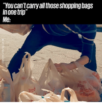 "Watch me... 😂💪: ""You can't carry all those shopping bags  in one trip""  Me:  nt Watch me... 😂💪"