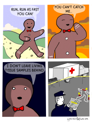 The Gingerbread Man [OC]: YOU CAN'T CATCH  ME.  RUN, RUN AS FAST  YOU CAN!  I DON'T LEAVE LIVING  TISSUE SAMPLES BEHIND  EVİDE  NCE  oone intoNapture com The Gingerbread Man [OC]