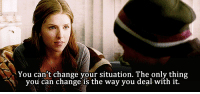 Http, Change, and Net: You can't change your situation. The only thing  you  can change is the way you deal with it. http://iglovequotes.net/