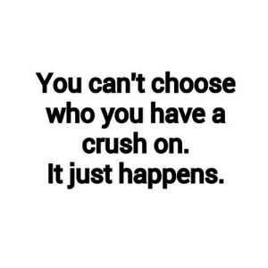 https://iglovequotes.net/: You can't choose  who you have a  crush on.  It just happens. https://iglovequotes.net/
