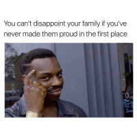 😂😂😂 | More 👉 @miinute: You can't disappoint your family if you've  never made them proud in the first place 😂😂😂 | More 👉 @miinute