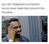 in the first place: you can't disappoint your family if  you've never made them proud in the  first place  Penin