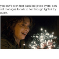 text me back hoe: you can't even text back but joyce byers' son  still manages to talk to her through lights? try  again. text me back hoe