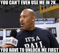 Bbb, Memes, and Nba: YOU CAN'T EVEN USE ME IN 2K  GLENN E. THOMASRCACH  GNBAMEMES  ITS A  YOU HAVE TO UNLOCK ME FIRST Something he would say. @nbamemes Tags: LaVar NBA BBB