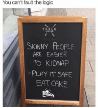 Logic, Memes, and Cake: You can't fault the logic  TRACK  SkiNNY PEOPLE  ARE EASIER  TO KIDNAP  PLAY IT SAFE  EAT CAKE 😂😂😂-lmao - - - - - - - 420 Dankmemes Relatable Dank MarchMadness HoodJokes Hilarious Comedy HoodHumor ZeroChill Jokes Funny KanyeWest KimKardashian BlackPeopleMemes KylieJenner JustinBieber Squad Crazy Omg Accurate Kardashians Epic bieber Weed TagSomeone Memes kobybryant Savage drake
