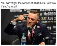 Boxing, Jail, and Memes: You can't fight the winner of Khabib vs Holloway  if you're in jail.  MAYWEATH  s McGREG  SAT AUG 2  anta 🤔😎 ufc mma bellator wsof fight jj jiujitsu muaythai wrestling boxing kickboxing grappling funnymma ufcmeme mmamemes onefc warrior PrideFC PrideNeverDie