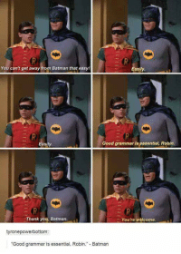 Batman, Memes, and Thank You: You can't get away from Batman that easy  Easily  Easily  Good grammar is essential, Robin  13  Thank you, Batman  You're welcome  tyronepowerbottom  Good grammar is essential, Robin. Batman