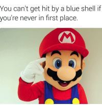 😂😂😂: You can't get hit by a blue shell if  you're never in first place 😂😂😂