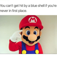 Memes, 🤖, and Gaming Pc: You can't get hit by a blueshell if you're  never in first place. Aye, you right Mario 😎 Good Morning everyone ☀️ - Like my memes? Turn on my post notifications! 📲 - GamingPosts CaulOfDuty CallOfDuty Memes Cod JustinBieber Gaming PC Xbox LMAO Playstation Ps4 XboxOne CSGO Gamer Battlefield1 SelenaGomez بوس_ستيشن GTA Follow MLG Meme InfiniteWarfare MWR Like YouTube Relatable Like4Like Like4Follow DankMemes