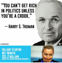 """Hmmm...: """"YOU CAN'T GET RICH  IN POLITICS UNLESS  YOU'RE A CROOK.""""  HARRY S. TRUMAN  HIT BCAPITALISTS  HILLARY CLINTON  NET WORTH:  $31.2 MILLION  SOURCE: U.S. FEDERAL DISCLOSURE DOCUMENTS  MILO Hmmm..."""