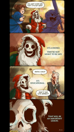 Funny, Best, and Santa: YOu CAN'T GIVER HER  THAT, IT'S NOT SAFE!  ITS A SWORD,  THEY RE NOT  MEANT TO BE SAFE.  SHE'S A CHILD!  IT'S  EDUCATIONAL  WHAT IF SHE  CUTS HERSELF?  THAT WILL BE  AN IMPORTANT  LESSON.  STARECAT.COM The best Santa via /r/funny https://ift.tt/2uwfXmP