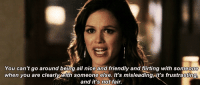 http://iglovequotes.net/: You can't go around being all nice and friendly and flirtina with someome  when you are clearlwith someone else. It's misleadingsit's frustrastin  and it's not fair. http://iglovequotes.net/