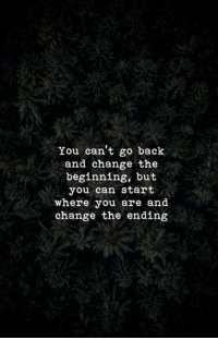 Change, Back, and Can: You can't go back  and change the  beginning, but  you can start  where you are and  change the ending
