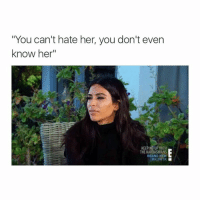 "lolz: ""You can't hate her, you don't even  know her""  KEEPING UP WITH  THE KARDASHIANS  BRAND NEW  KUWTK lolz"