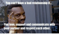 "Bad, Love, and Relationships: You can't have a bad relationship if...  You love, support and communicate withenin  your partner and respect each other. <p>Bad Relationships via /r/wholesomememes <a href=""http://ift.tt/2l3vSGh"">http://ift.tt/2l3vSGh</a></p>"