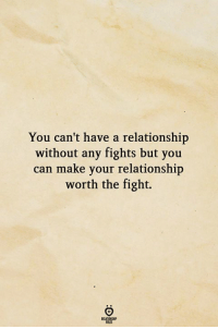 Fight, Can, and Make: You can't have a relationship  without any fights but you  can make your relationship  worth the fight.