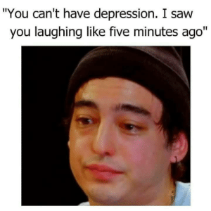 "Saw, Depression, and You: ""You can't have depression. I saw  you laughing like five minutes ago"""