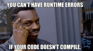 """Unreachable code block."": YOU CAN'T HAVE RUNTIME ERRORS  OPening  Mon  Tut-Thue  Fri-Sal  IF YOUR CODE DOESN'T COMPILE.  MemeCenter.com ""Unreachable code block."""
