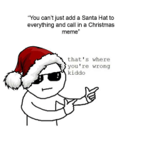"<p>It's that time of the year again via /r/memes <a href=""http://ift.tt/2kkyJw4"">http://ift.tt/2kkyJw4</a></p>: ""You can't just add a Santa Hat to  everything and call in a Christmas  meme""  3)  that's where  you're wrong  kiddo <p>It's that time of the year again via /r/memes <a href=""http://ift.tt/2kkyJw4"">http://ift.tt/2kkyJw4</a></p>"